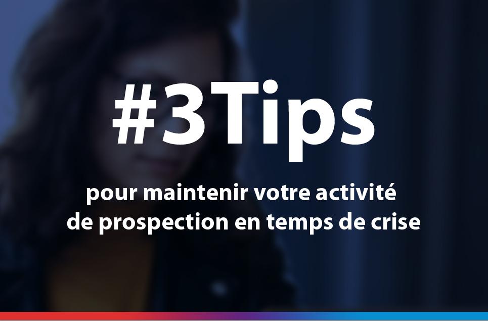 #3 tips pour maintenir votre activité de prospection en temps de crise