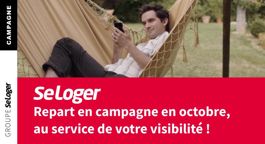 SeLoger repart en campagne média, au service de votre visibilité